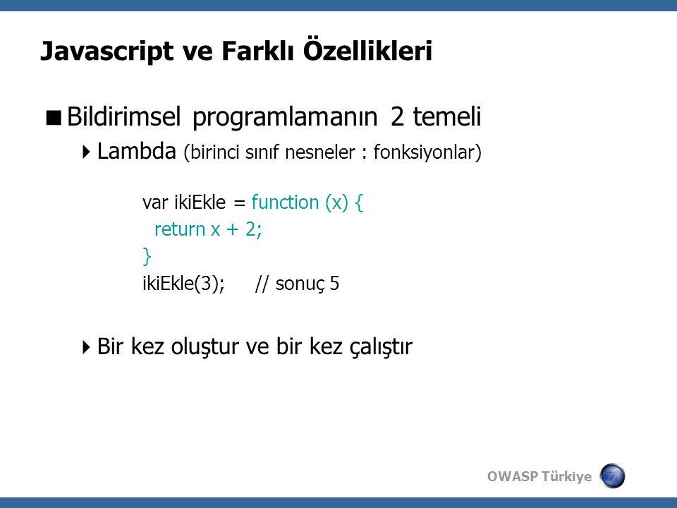 OWASP Türkiye Javascript ve Farklı Özellikleri  Bildirimsel programlamanın 2 temeli  Lambda (birinci sınıf nesneler : fonksiyonlar) var ikiEkle = function (x) { return x + 2; } ikiEkle(3); // sonuç 5  Bir kez oluştur ve bir kez çalıştır