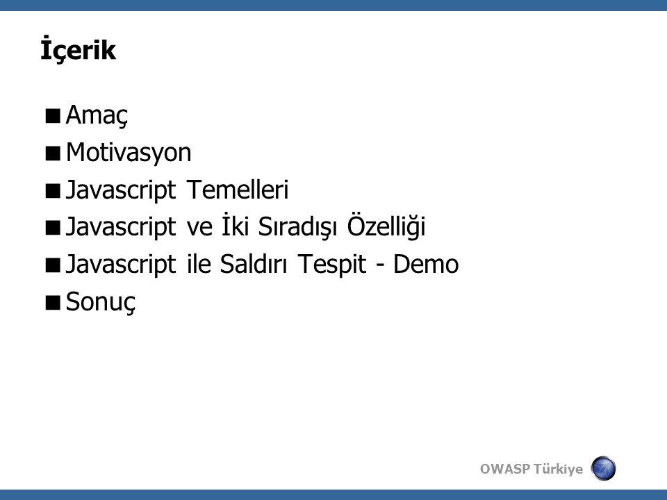 OWASP Türkiye İçerik  Amaç  Motivasyon  Javascript Temelleri  Javascript ve İki Sıradışı Özelliği  Javascript ile Saldırı Tespit - Demo  Sonuç