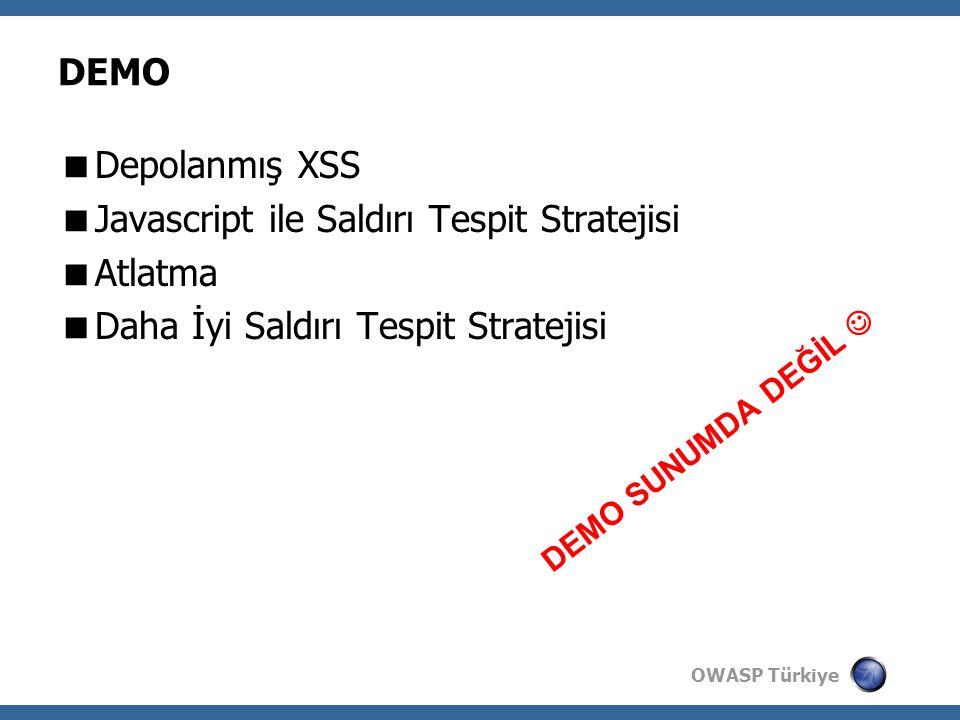 OWASP Türkiye DEMO  Depolanmış XSS  Javascript ile Saldırı Tespit Stratejisi  Atlatma  Daha İyi Saldırı Tespit Stratejisi DEMO SUNUMDA DEĞİL 
