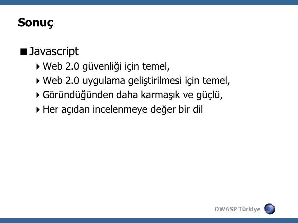 OWASP Türkiye Sonuç  Javascript  Web 2.0 güvenliği için temel,  Web 2.0 uygulama geliştirilmesi için temel,  Göründüğünden daha karmaşık ve güçlü,  Her açıdan incelenmeye değer bir dil