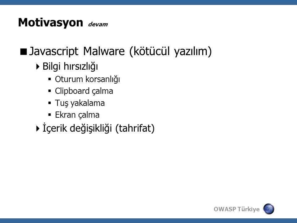 OWASP Türkiye Motivasyon devam  Javascript Malware (kötücül yazılım)  Bilgi hırsızlığı  Oturum korsanlığı  Clipboard çalma  Tuş yakalama  Ekran çalma  İçerik değişikliği (tahrifat)