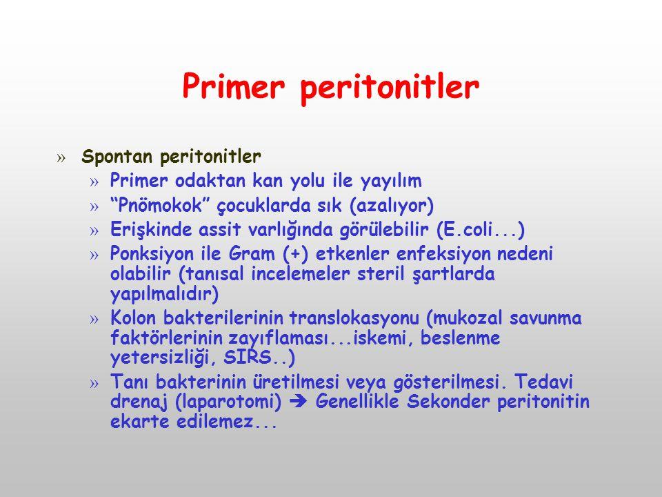 """Primer peritonitler » Spontan peritonitler » Primer odaktan kan yolu ile yayılım » """"Pnömokok"""" çocuklarda sık (azalıyor) » Erişkinde assit varlığında g"""