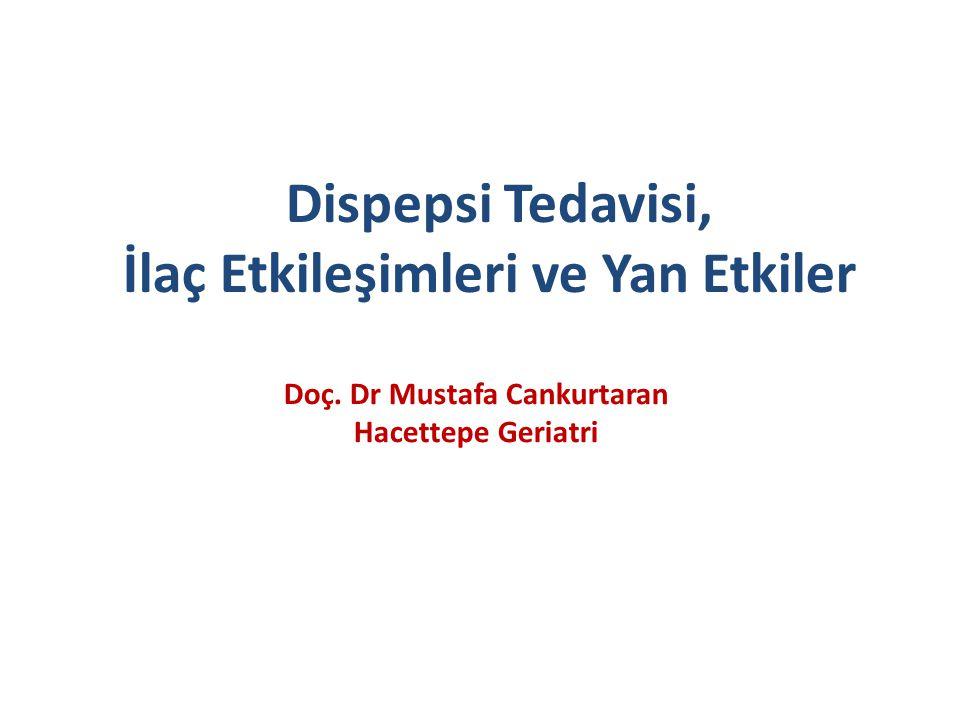 Dispepsi Tedavisi, İlaç Etkileşimleri ve Yan Etkiler Doç. Dr Mustafa Cankurtaran Hacettepe Geriatri