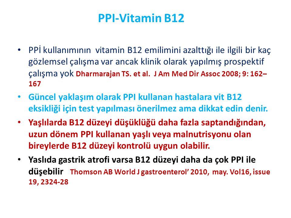 PPI-Vitamin B12 • PPİ kullanımının vitamin B12 emilimini azalttığı ile ilgili bir kaç gözlemsel çalışma var ancak klinik olarak yapılmış prospektif ça