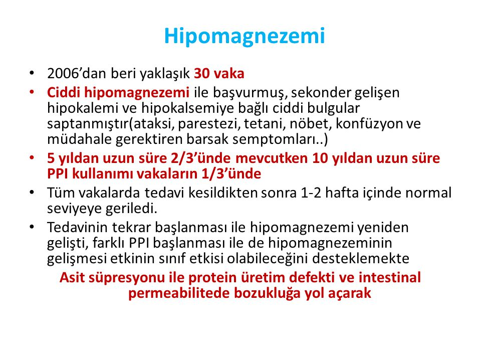Hipomagnezemi • 2006'dan beri yaklaşık 30 vaka • Ciddi hipomagnezemi ile başvurmuş, sekonder gelişen hipokalemi ve hipokalsemiye bağlı ciddi bulgular