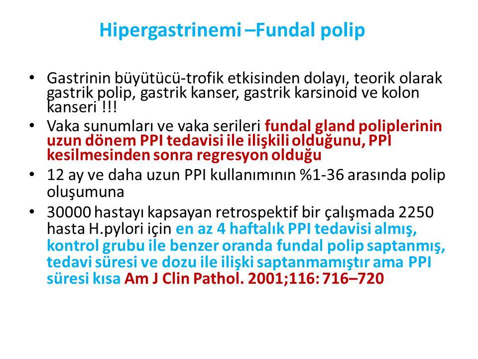 Hipergastrinemi –Fundal polip • Gastrinin büyütücü-trofik etkisinden dolayı, teorik olarak gastrik polip, gastrik kanser, gastrik karsinoid ve kolon k
