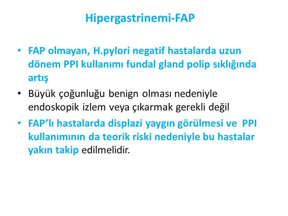 Hipergastrinemi-FAP • FAP olmayan, H.pylori negatif hastalarda uzun dönem PPI kullanımı fundal gland polip sıklığında artış • Büyük çoğunluğu benign o