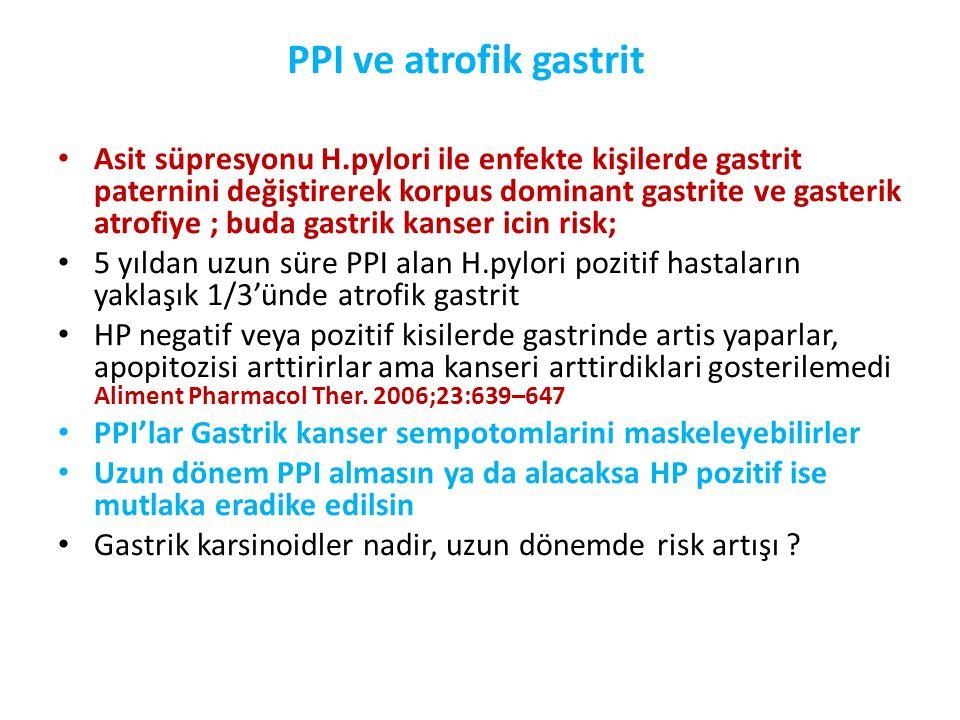 PPI ve atrofik gastrit • Asit süpresyonu H.pylori ile enfekte kişilerde gastrit paternini değiştirerek korpus dominant gastrite ve gasterik atrofiye ;