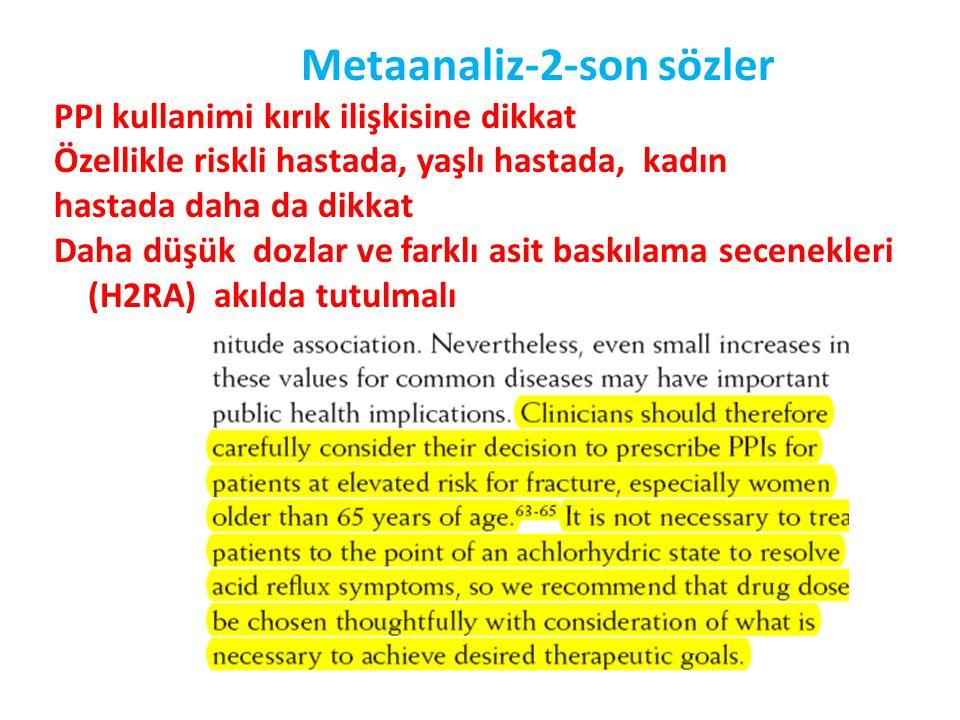 Metaanaliz-2-son sözler PPI kullanimi kırık ilişkisine dikkat Özellikle riskli hastada, yaşlı hastada, kadın hastada daha da dikkat Daha düşük dozlar