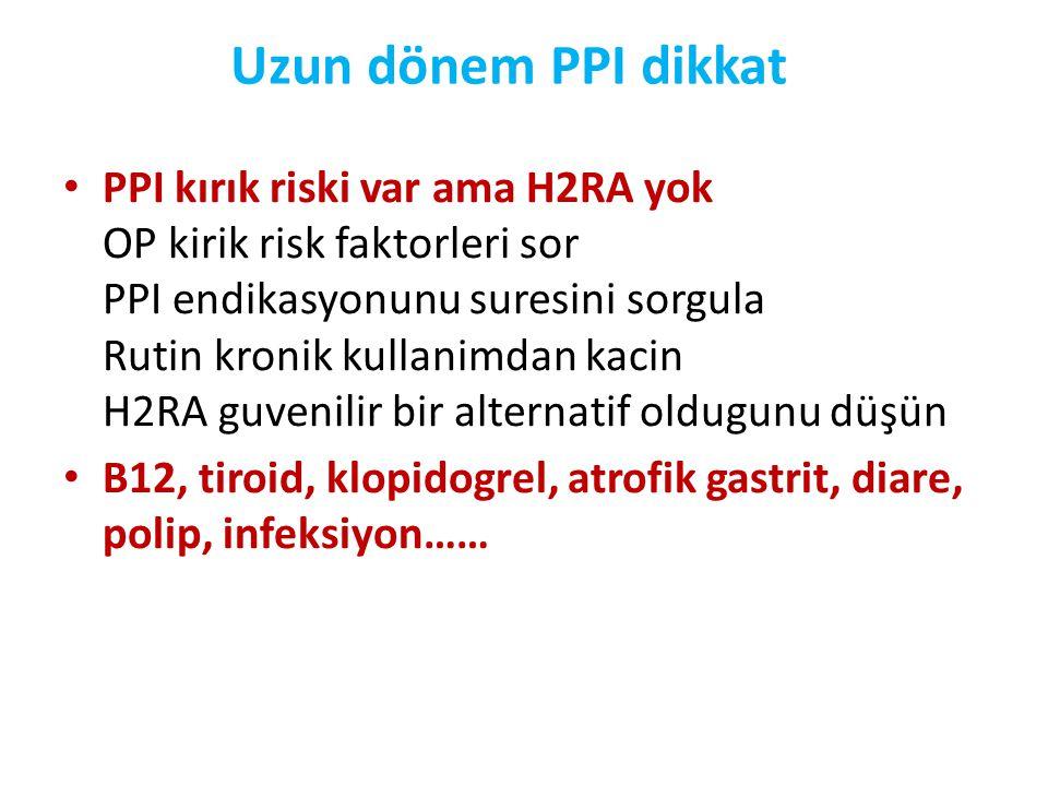 Uzun dönem PPI dikkat • PPI kırık riski var ama H2RA yok OP kirik risk faktorleri sor PPI endikasyonunu suresini sorgula Rutin kronik kullanimdan kaci