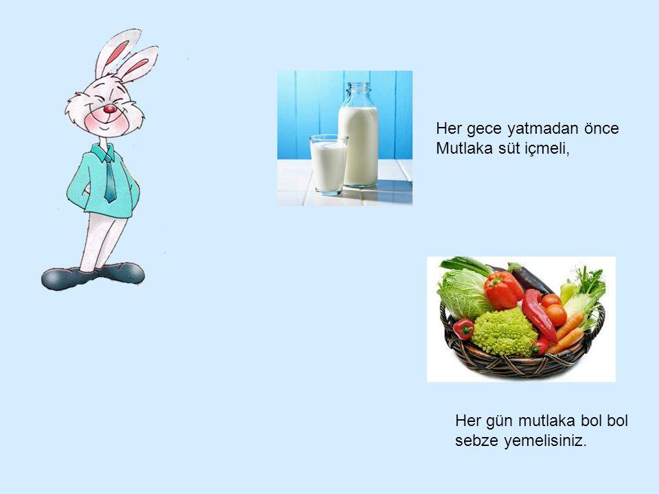 Her gece yatmadan önce Mutlaka süt içmeli, Her gün mutlaka bol bol sebze yemelisiniz.