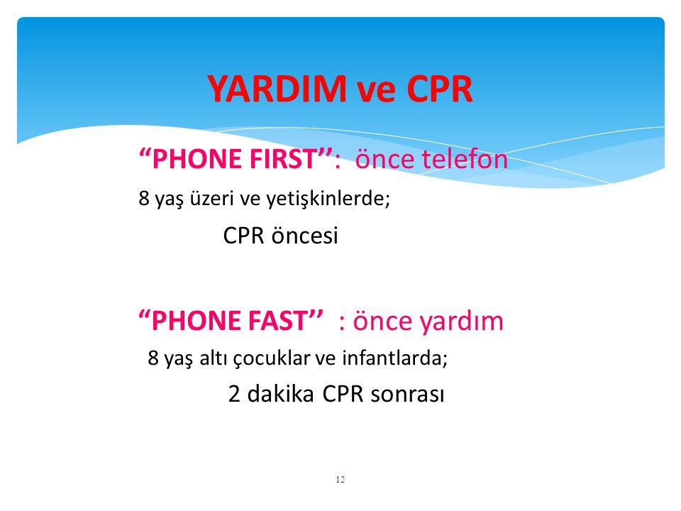 """""""PHONE FIRST'': önce telefon 8 yaş üzeri ve yetişkinlerde; CPR öncesi """"PHONE FAST'' : önce yardım 8 yaş altı çocuklar ve infantlarda; 2 dakika CPR son"""
