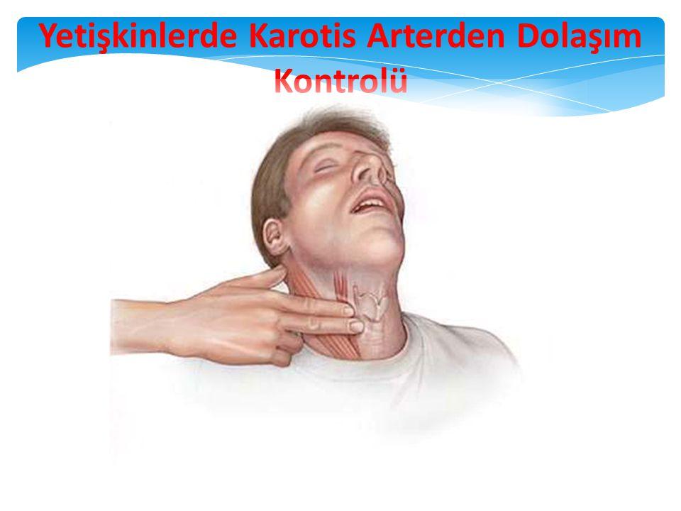 25 Yetişkinlerde Karotis Arterden Dolaşım Kontrolü Yetişkinlerde nabız alınamıyorsa