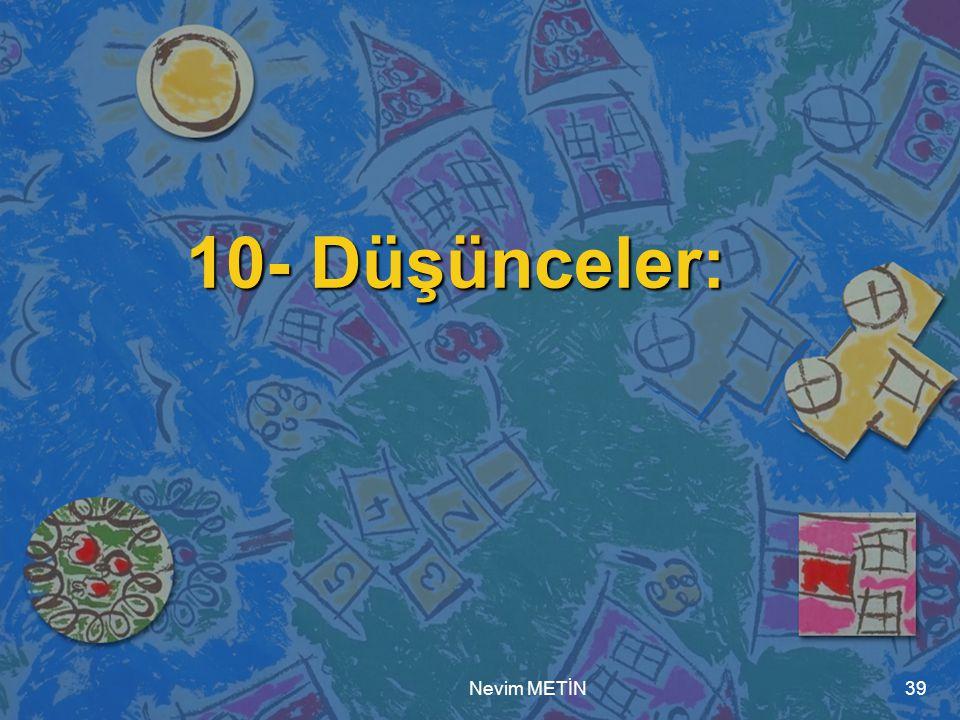 Nevim METİN39 10- Düşünceler: