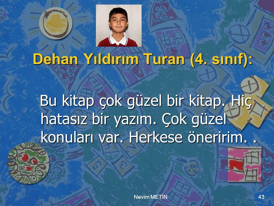 Nevim METİN43 Dehan Yıldırım Turan (4.sınıf): Bu kitap çok güzel bir kitap.