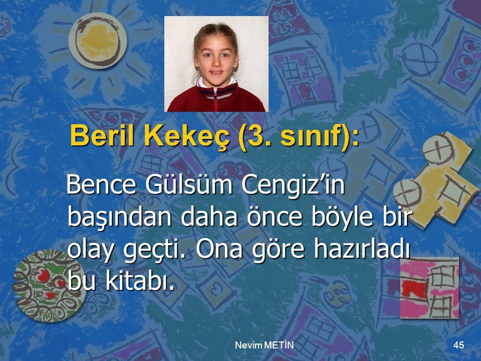 Nevim METİN45 Beril Kekeç (3. sınıf): Bence Gülsüm Cengiz'in başından daha önce böyle bir olay geçti. Ona göre hazırladı bu kitabı. Bence Gülsüm Cengi