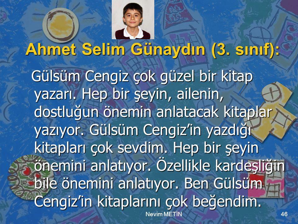 Nevim METİN46 Ahmet Selim Günaydın (3. sınıf): Gülsüm Cengiz çok güzel bir kitap yazarı. Hep bir şeyin, ailenin, dostluğun önemin anlatacak kitaplar y