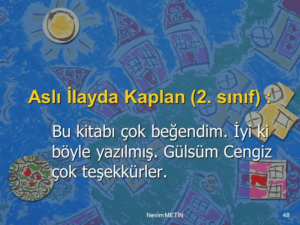 Nevim METİN48 Aslı İlayda Kaplan (2.sınıf) : Bu kitabı çok beğendim.
