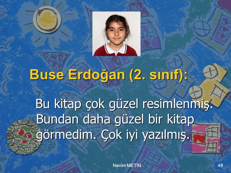 Nevim METİN49 Buse Erdoğan (2. sınıf): Bu kitap çok güzel resimlenmiş. Bundan daha güzel bir kitap görmedim. Çok iyi yazılmış. Bu kitap çok güzel resi