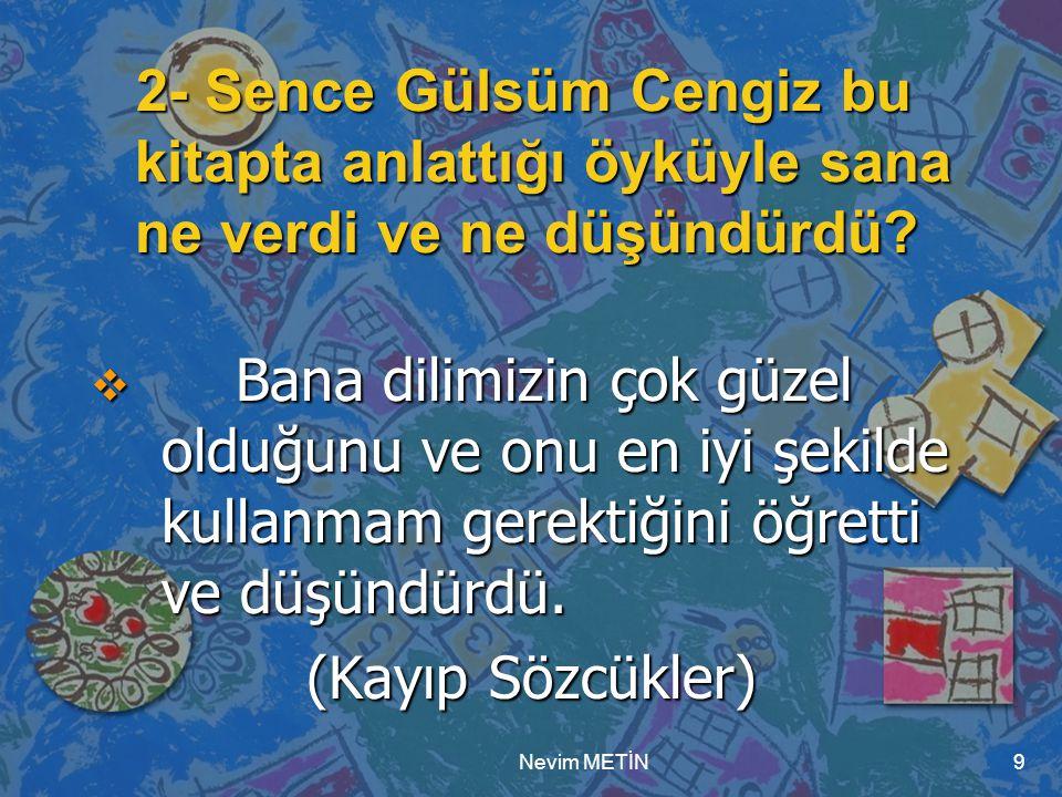 Nevim METİN9 2- Sence Gülsüm Cengiz bu kitapta anlattığı öyküyle sana ne verdi ve ne düşündürdü.