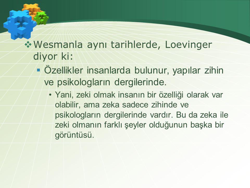  Wesmanla aynı tarihlerde, Loevinger diyor ki:  Özellikler insanlarda bulunur, yapılar zihin ve psikologların dergilerinde.