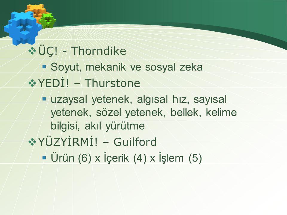  ÜÇ.- Thorndike  Soyut, mekanik ve sosyal zeka  YEDİ.