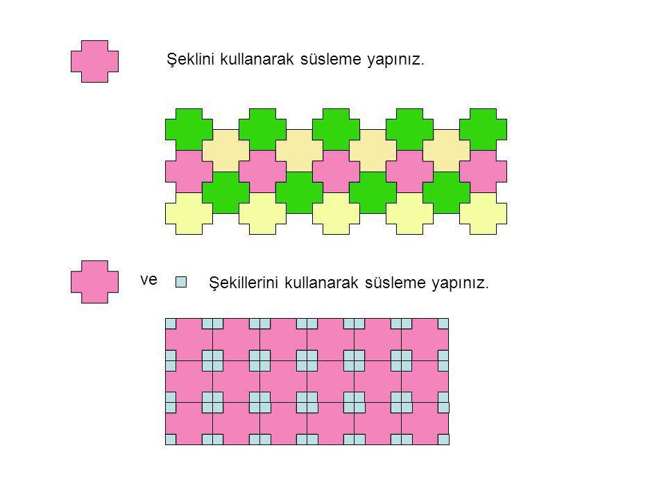 Şeklini kullanarak süsleme yapınız. Sizde kendi ürettiğiniz farklı şekillerle örüntü yapınız.