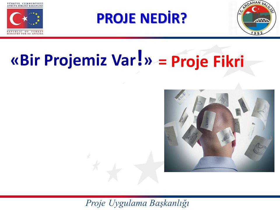 PROJE NEDİR.«Bir Projemiz Var!» = Proje Fikri Proje için proje fikrinin geliştirilmesi gerekir.