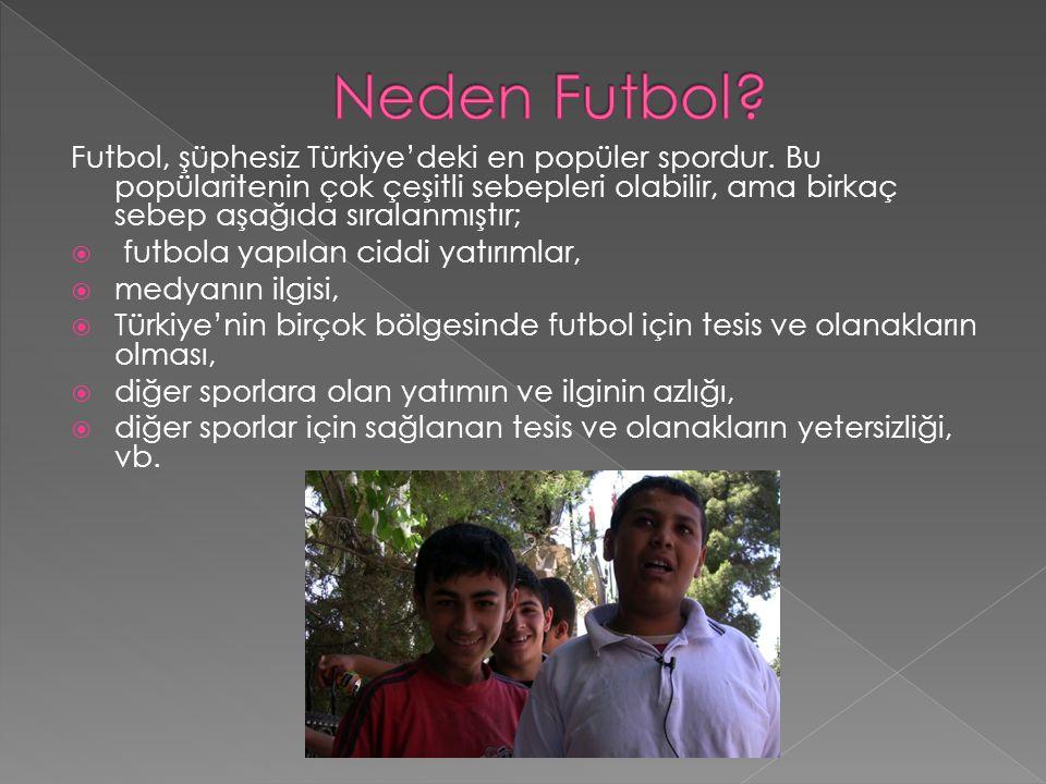 Futbol, şüphesiz Türkiye'deki en popüler spordur.