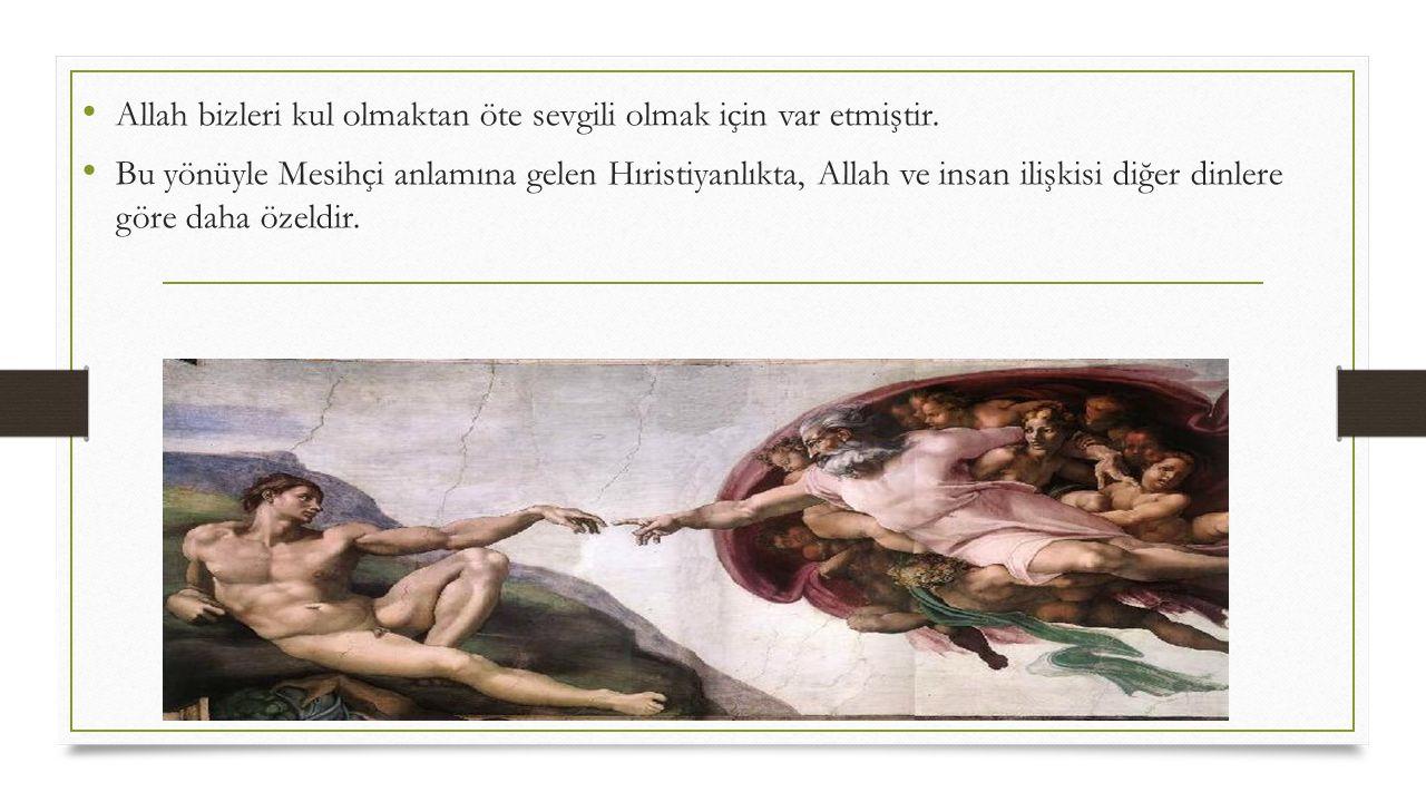 • Allah bizleri kul olmaktan öte sevgili olmak için var etmiştir. • Bu yönüyle Mesihçi anlamına gelen Hıristiyanlıkta, Allah ve insan ilişkisi diğer d