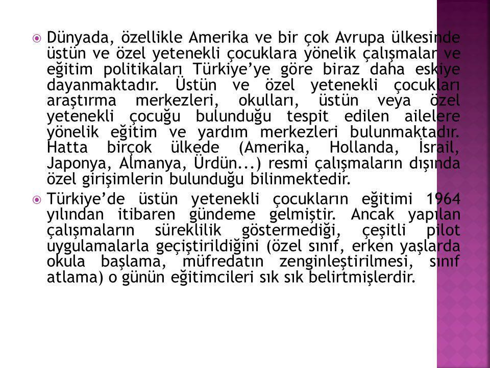  Dünyada, özellikle Amerika ve bir çok Avrupa ülkesinde üstün ve özel yetenekli çocuklara yönelik çalışmalar ve eğitim politikaları Türkiye'ye göre b