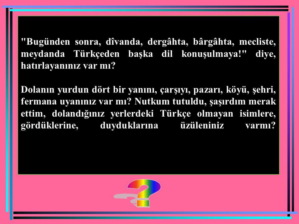 Karamanoğlu Mehmet Bey´i arıyorum Göreniniz, bileniniz, duyanınız var mı? Bir ferman yayınlamıştı...