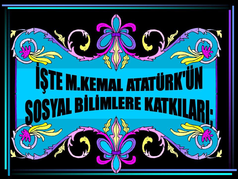 Atatürk sosyal bilimlere önem vermiştir. Hatta bazı öğrencileri yurt dışına okuması için göndermiştir.