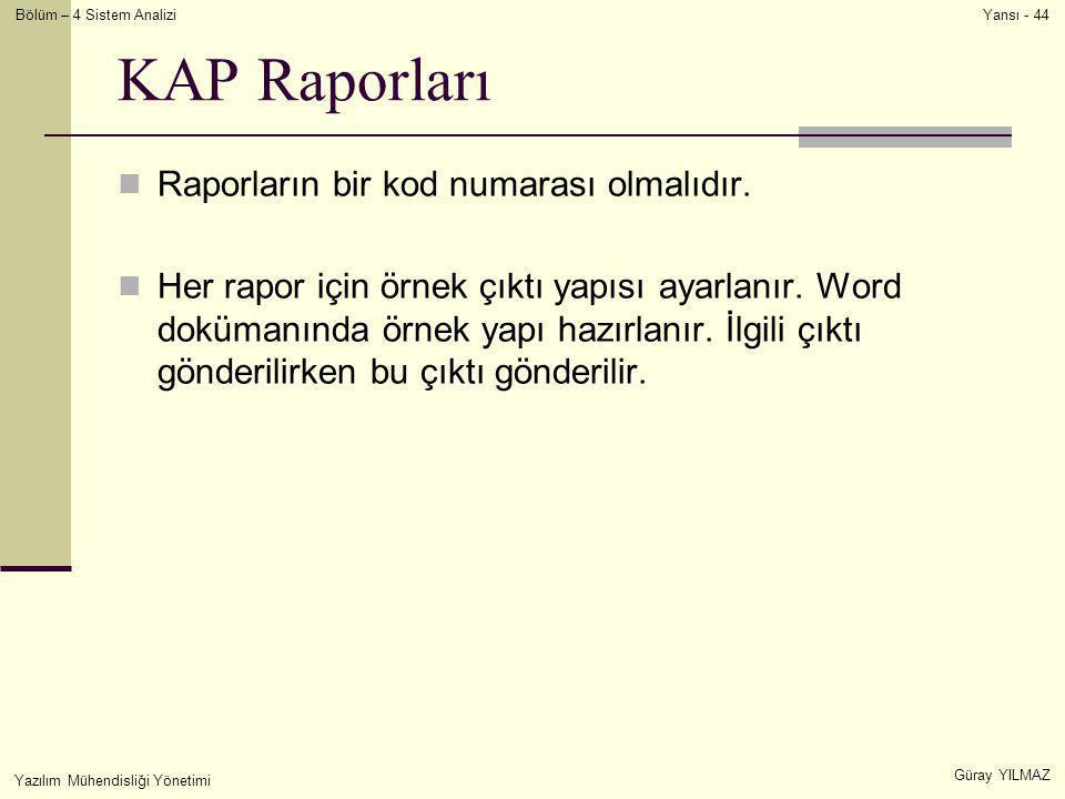 Bölüm – 4 Sistem Analizi Güray YILMAZ Yansı - 44 Yazılım Mühendisliği Yönetimi KAP Raporları  Raporların bir kod numarası olmalıdır.  Her rapor için