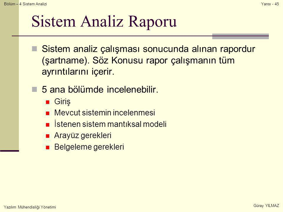 Bölüm – 4 Sistem Analizi Güray YILMAZ Yansı - 45 Yazılım Mühendisliği Yönetimi Sistem Analiz Raporu  Sistem analiz çalışması sonucunda alınan rapordu