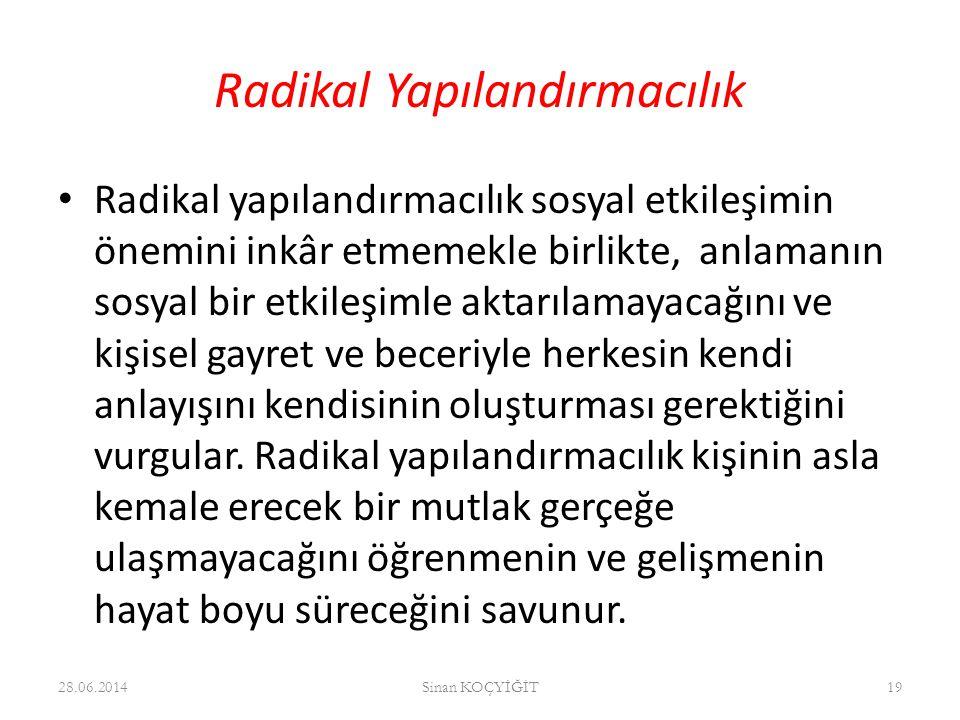 Radikal Yapılandırmacılık • Radikal yapılandırmacılık sosyal etkileşimin önemini inkâr etmemekle birlikte, anlamanın sosyal bir etkileşimle aktarılama