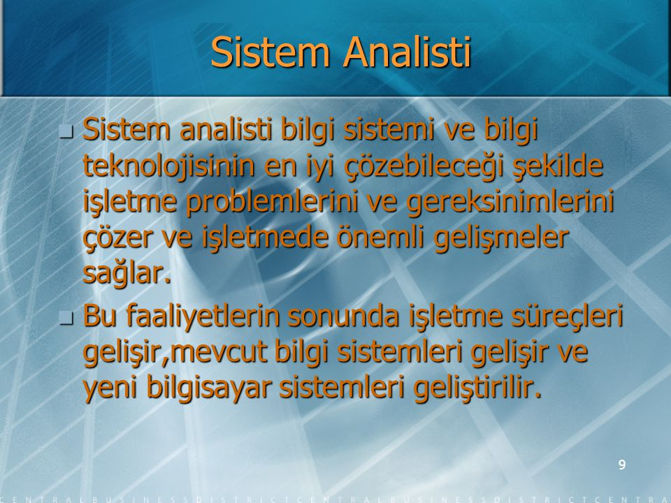10 Sistem Analisti  İşletmeler neden sistem analistine gereksinim duyarlar.