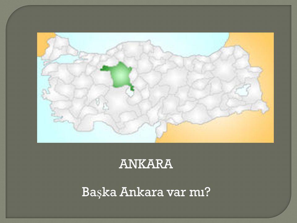 ANKARA Ba ş ka Ankara var mı?