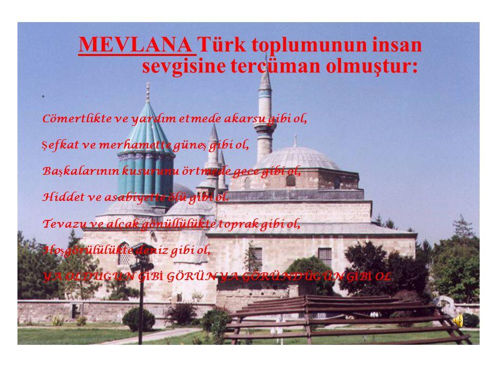 MEVLANA Türk toplumunun insan sevgisine tercüman olmuştur: ..