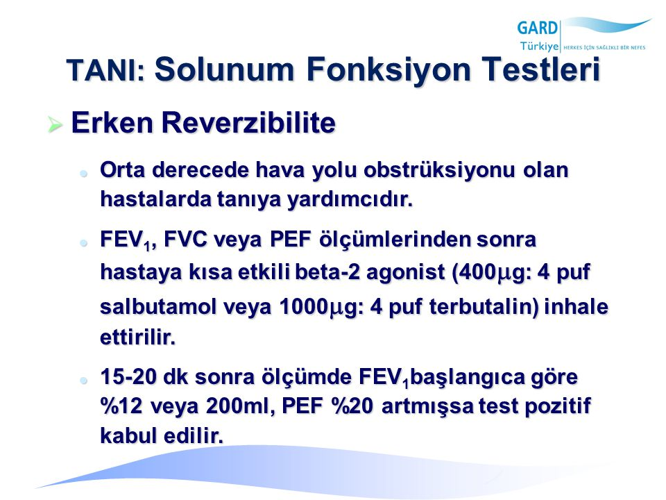 TANI: Solunum Fonksiyon Testleri  Erken Reverzibilite  Orta derecede hava yolu obstrüksiyonu olan hastalarda tanıya yardımcıdır.