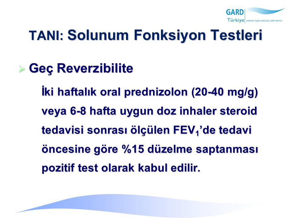 TANI: Solunum Fonksiyon Testleri  Geç Reverzibilite İki haftalık oral prednizolon (20-40 mg/g) veya 6-8 hafta uygun doz inhaler steroid tedavisi sonrası ölçülen FEV 1 'de tedavi öncesine göre %15 düzelme saptanması pozitif test olarak kabul edilir.