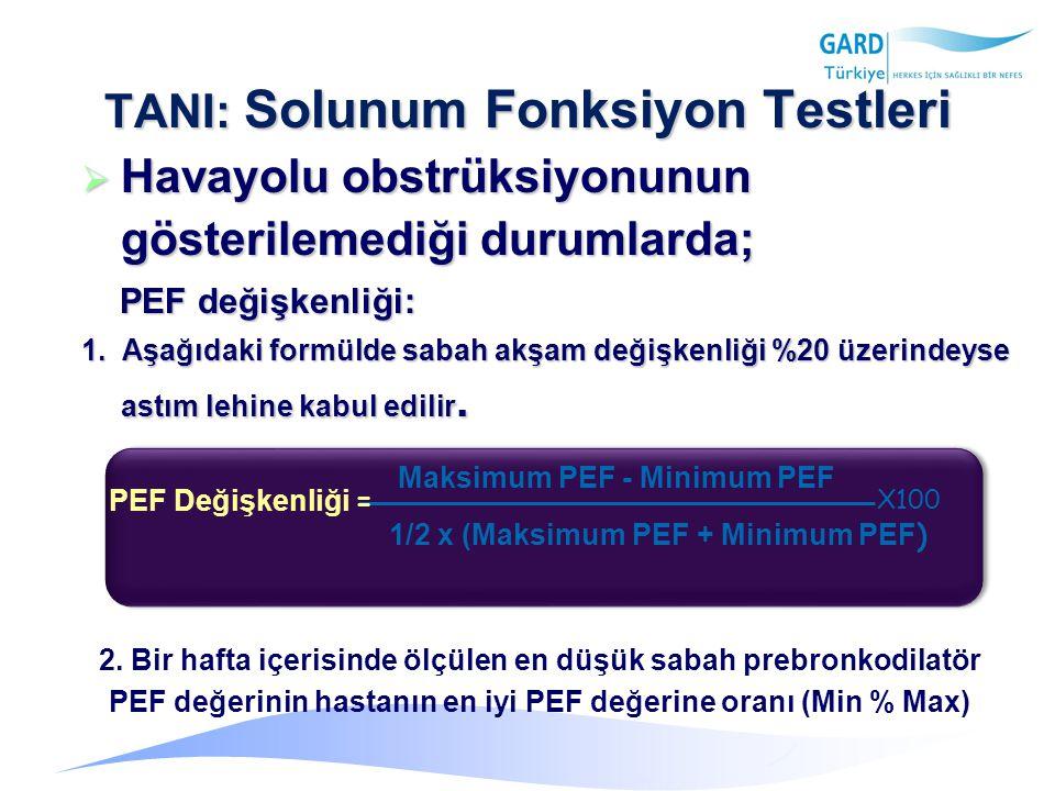 TANI: Solunum Fonksiyon Testleri  Havayolu obstrüksiyonunun gösterilemediği durumlarda; PEF değişkenliği: PEF değişkenliği: 1.