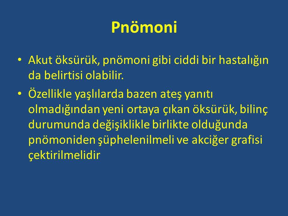 Pnömoni • Akut öksürük, pnömoni gibi ciddi bir hastalığın da belirtisi olabilir.