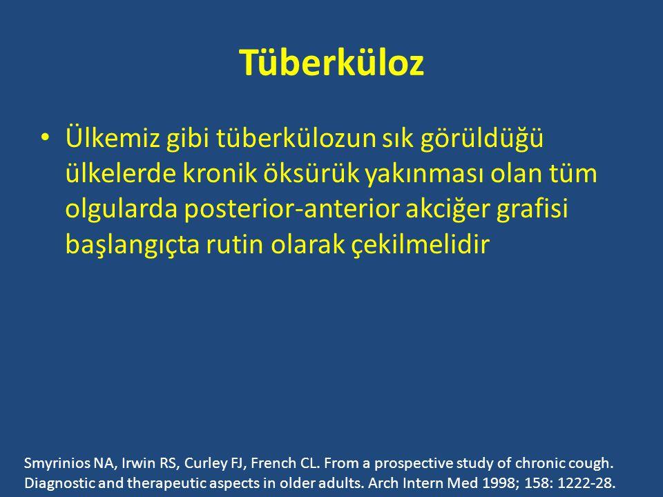 Tüberküloz • Ülkemiz gibi tüberkülozun sık görüldüğü ülkelerde kronik öksürük yakınması olan tüm olgularda posterior-anterior akciğer grafisi başlangıçta rutin olarak çekilmelidir Smyrinios NA, Irwin RS, Curley FJ, French CL.