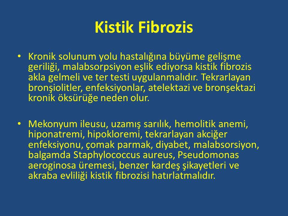 Kistik Fibrozis • Kronik solunum yolu hastalığına büyüme gelişme geriliği, malabsorpsiyon eşlik ediyorsa kistik fibrozis akla gelmeli ve ter testi uygulanmalıdır.