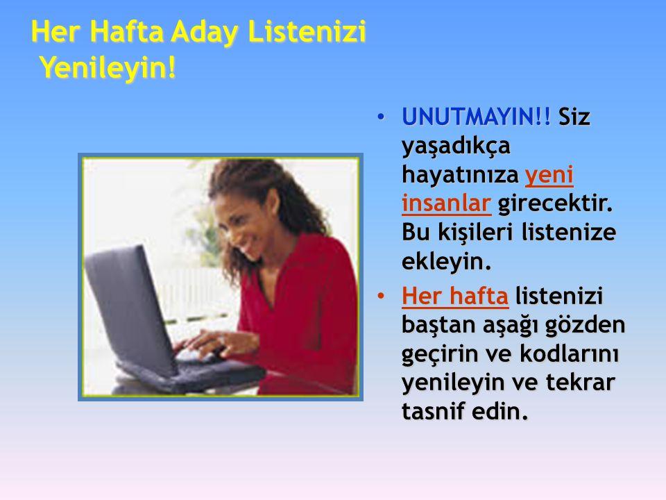 Her Hafta Aday Listenizi Yenileyin! • UNUTMAYIN!! Siz yaşadıkça hayatınıza yeni insanlar girecektir. Bu kişileri listenize ekleyin. • Her hafta listen