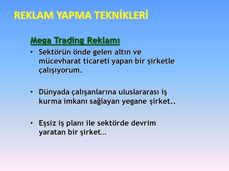 REKLAM YAPMA TEKNİKLERİ Mega Trading Reklamı • Sektörün önde gelen altın ve mücevharat ticareti yapan bir şirketle çalışıyorum. • Dünyada çalışanların