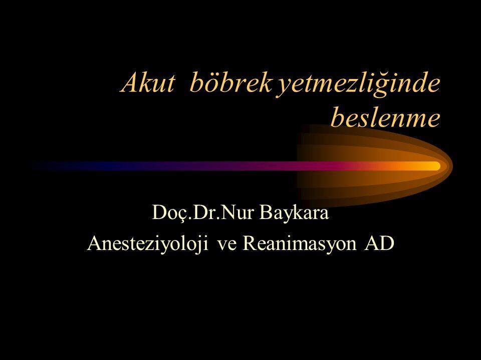 Akut böbrek yetmezliğinde beslenme Doç.Dr.Nur Baykara Anesteziyoloji ve Reanimasyon AD