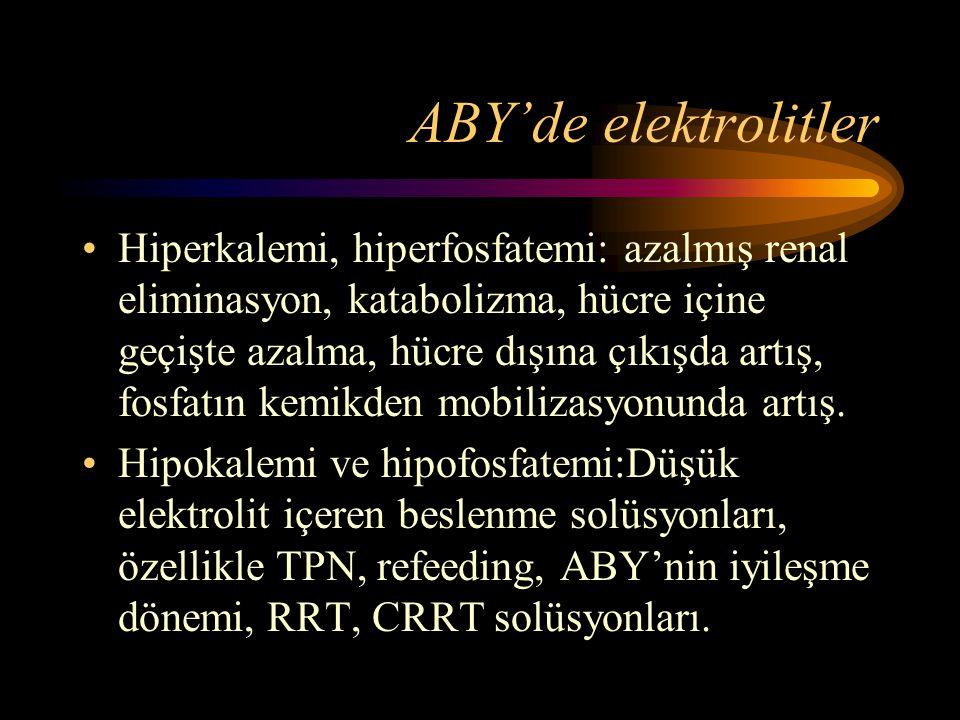 ABY'de elektrolitler •Hiperkalemi, hiperfosfatemi: azalmış renal eliminasyon, katabolizma, hücre içine geçişte azalma, hücre dışına çıkışda artış, fos