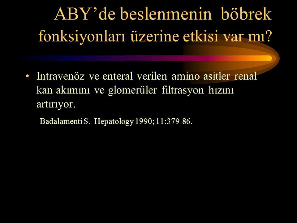 ABY'de beslenmenin böbrek fonksiyonları üzerine etkisi var mı? •Intravenöz ve enteral verilen amino asitler renal kan akımını ve glomerüler filtrasyon